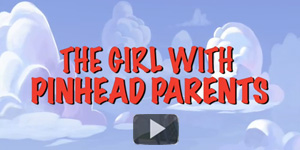 The Girl With Pinhead Parents